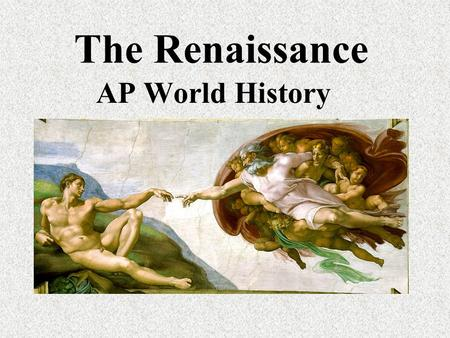 The Renaissance AP World History. Presentation Outline 1)Renaissance Historical Background 2)Political Ideas 3)Renaissance Art (Michelangelo, da Vinci,