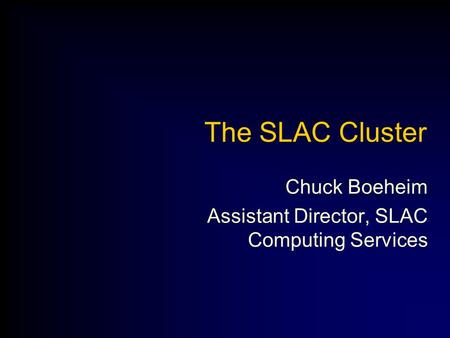 The SLAC Cluster Chuck Boeheim Assistant Director, SLAC Computing Services.