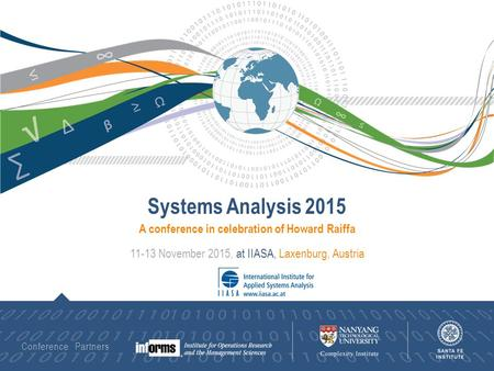Conference Partners A conference in celebration of Howard Raiffa Systems Analysis 2015 11-13 November 2015, at IIASA, Laxenburg, Austria.