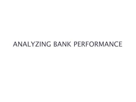 ANALYZING BANK PERFORMANCE. McGraw-Hill/Irwin Bank Management and Financial Services, 7/e © 2008 The McGraw-Hill Companies, Inc., All Rights Reserved.