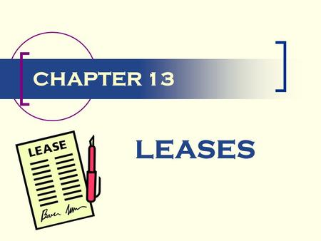 CHAPTER 13 LEASES. Introduction Property rights are acquired by the purchase of assets Rights to use property are acquired by leases Some leases allow.