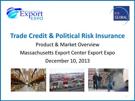 Trade Credit & Political Risk Insurance Product & Market Overview Massachusetts Export Center Export Expo December 10, 2013 1.