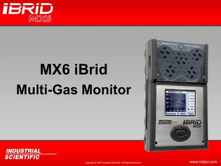 MX6 iBrid Multi-Gas Monitor. What is the MX6? Next generation of Multi-gas instrument Hybrid of operating modes and sensing technologies –Diffusion or.