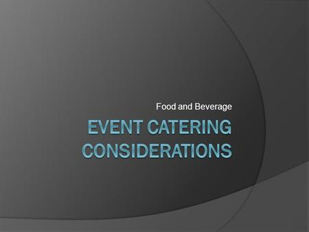 Food and Beverage. Catered Events  On-Premise: Reception site is outfitted for service and food preparation  Off-Premise: Reception site that has few.