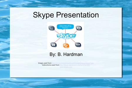 Skype Presentation By: B. Hardman Image used from