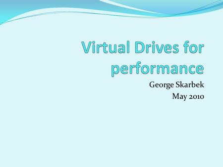 George Skarbek May 2010. What drives? There are three types of virtual drives that can help. They are: A mapped network drive Virtual CD/DVD drive RAM.