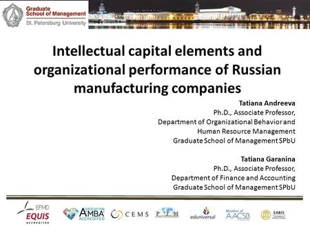 Intellectual capital elements and organizational performance of Russian manufacturing companies Tatiana Andreeva Ph.D., Associate Professor, Department.