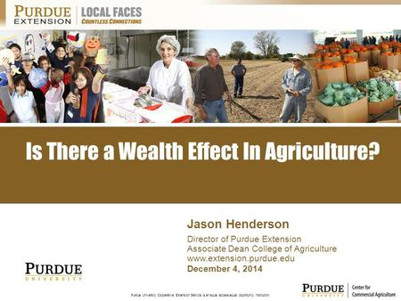 Purdue University Cooperative Extension Service is an equal access/equal opportunity institution. December 4, 2014 Jason Henderson Director of Purdue Extension.