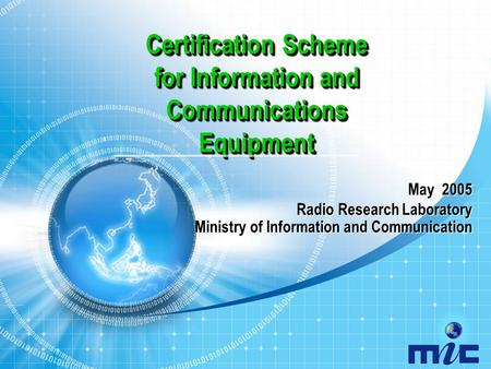 Certification Scheme for Information and Communications Equipment May 2005 Radio Research Laboratory Radio Research Laboratory Ministry of Information.
