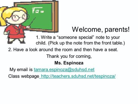 "Welcome, parents! 1. Write a ""someone special"" note to your child. (Pick up the note from the front table.) 2. Have a look around the room and then have."
