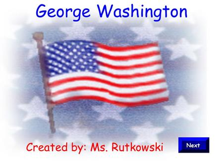 George Washington Created by: Ms. Rutkowski March 30, 2005George Washington2 Introduction 1.Learn about George Washington's life 2.Figure out why Washington.