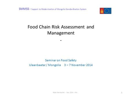 SMMSS - Support to Modernisation of Mongolia Standardisation System Food Chain Risk Assessment and Management - Seminar on Food Safety Ulaanbaatar / Mongolia.