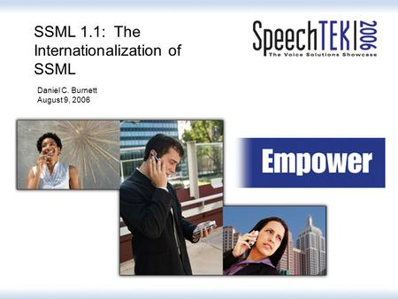 SSML 1.1: The Internationalization of SSML Daniel C. Burnett August 9, 2006.