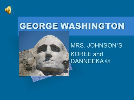 "GEORGE WASHINGTON MRS. JOHNSON ' S KOREE and DANNEEKA Add Corporate Logo Here To insert your company logo on this slide From the Insert Menu Select ""Picture"""