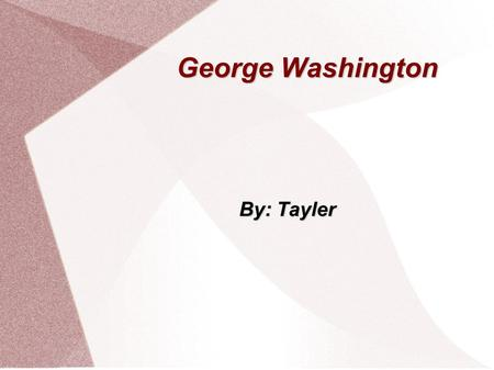 George Washington By: Tayler. George Washington as a young boy George Washington was born in February22, 1732 in Virginia George Washington was born in.