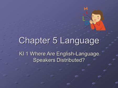 Chapter 5 Language KI 1 Where Are English-Language Speakers Distributed?