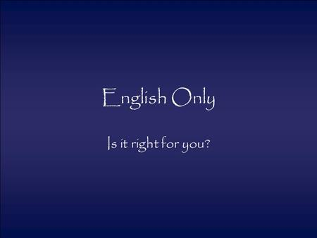 English Only Is it right for you?.