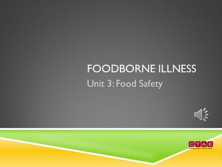 "FOODBORNE ILLNESS Unit 3: Food Safety WHAT IS FOODBORNE ILLNESS?  Also known as ""foodborne disease,"" ""foodborne infection,"" or ""food poisoning.""  Infection."