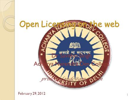 Open Licensing on the web Dr Savithri Singh Acharya Narendra Dev College February 29, 2012 1.