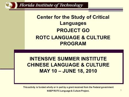 1 Center for the Study of Critical Languages PROJECT GO ROTC LANGUAGE & CULTURE PROGRAM INTENSIVE SUMMER INSTITUTE CHINESE LANGUAGE & CULTURE MAY 10 –