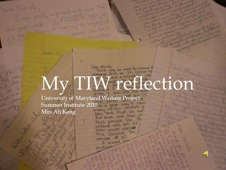 My TIW reflection University of Maryland Writing Project Summer Institute 2010 Min-Ah Kang.