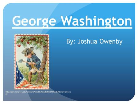 George Washington By: Joshua Owenby  px.
