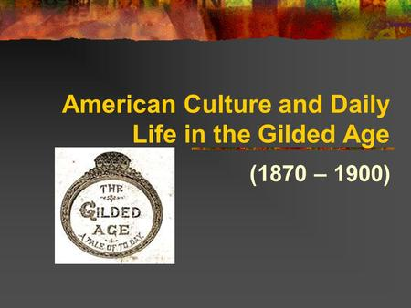 American Culture and Daily Life in the Gilded Age
