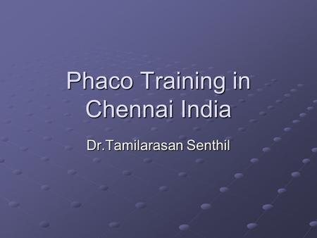 Phaco Training in Chennai India Dr.Tamilarasan Senthil.