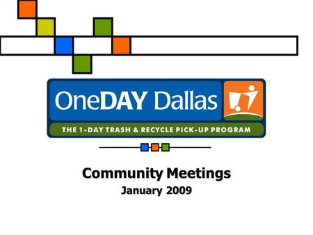 Community Meetings January 2009. 2 What started this idea ? Mayor's Task Force on Recycling (2003) Dallas was behind other cities in recycling Few in.