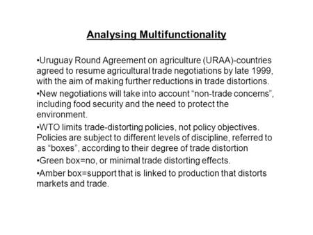 Analysing Multifunctionality Uruguay Round Agreement on agriculture (URAA)-countries agreed to resume agricultural trade negotiations by late 1999, with.