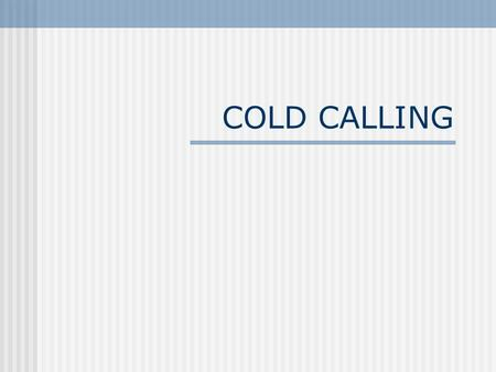 COLD CALLING. TYPES OF COLD CALLLING Blind Cold Calling Targeted Markets Referrals Publications Community Development Offices.