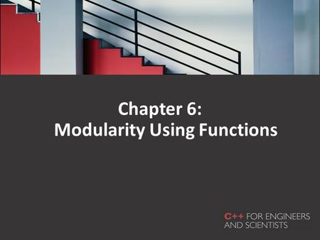 Chapter 6: Modularity Using Functions. In this chapter, you will learn about: – Function and parameter declarations – Returning a single value – Returning.