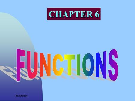 MAHENDRAN CHAPTER 6. Session Objectives Explain Type of Functions Discuss category of Functions Declaration & Prototypes Explain User Defined Functions.
