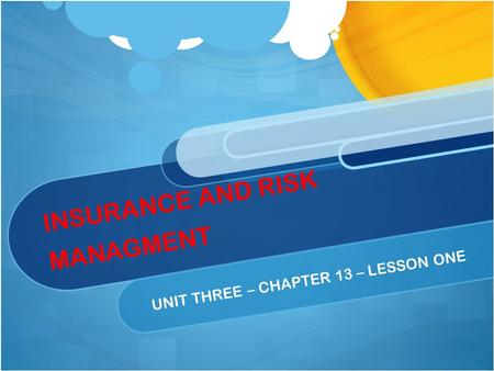 INSURANCE AND RISK MANAGMENT UNIT THREE – CHAPTER 13 – LESSON ONE.