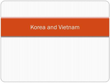 Korea and Vietnam.