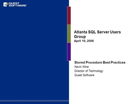 Atlanta SQL Server Users Group April 10, 2006 Stored Procedure Best Practices Kevin Kline Director of Technology Quest Software.