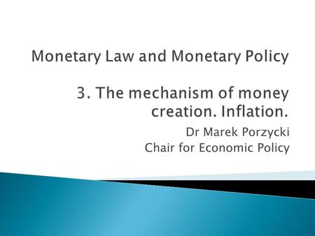 Dr Marek Porzycki Chair for Economic Policy. Two stages:  Creation of the monetary base by the central bank  Creation of scritpural (cashless) money.