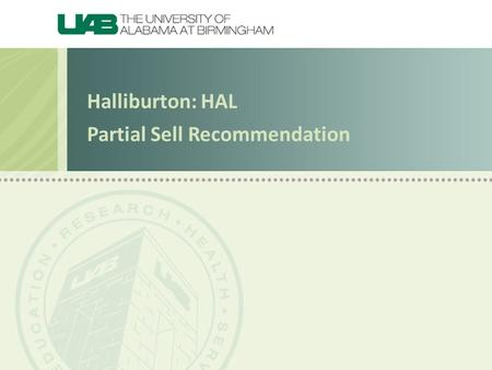Halliburton: HAL Partial Sell Recommendation. We should hold 300 shares of HAL to build upon the 10% gain achieved over the past 11 months and take advantage.
