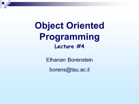 Object Oriented Programming Elhanan Borenstein Lecture #4.
