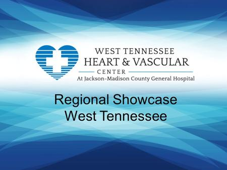 Regional Showcase West Tennessee. Speakers: John Baker M.D./Emily Garner RN Presentation: Regional Showcase – West Tennessee Presenter Disclosure Information.