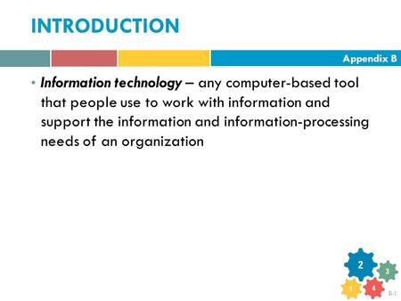 Appendix B B-1 INTRODUCTION Information technology – any computer-based tool that people use to work with information and support the information and information-processing.