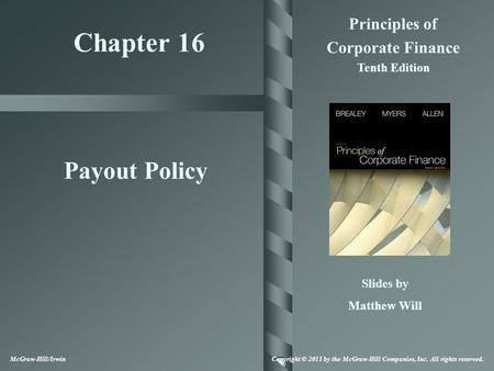 Chapter 16 Principles of Corporate Finance Tenth Edition Payout Policy Slides by Matthew Will McGraw-Hill/Irwin Copyright © 2011 by the McGraw-Hill Companies,