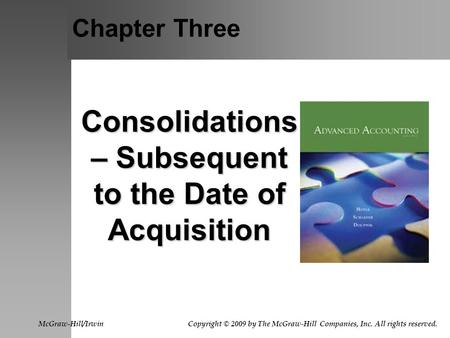 Chapter Three Consolidations – Subsequent to the Date of Acquisition McGraw-Hill/Irwin Copyright © 2009 by The McGraw-Hill Companies, Inc. All rights.