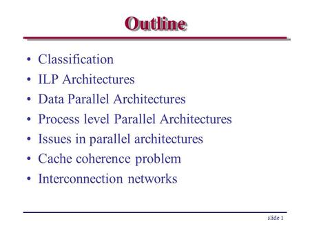 Outline Classification ILP Architectures Data Parallel Architectures
