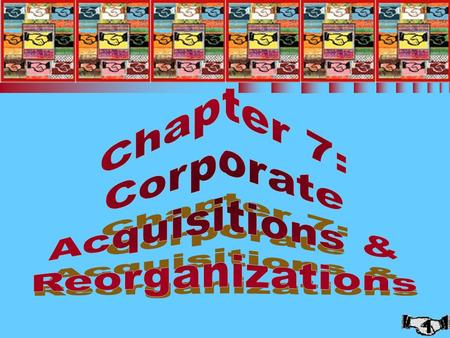 1 Chapter 7: Corporate Acquisitions and Reorganizations.