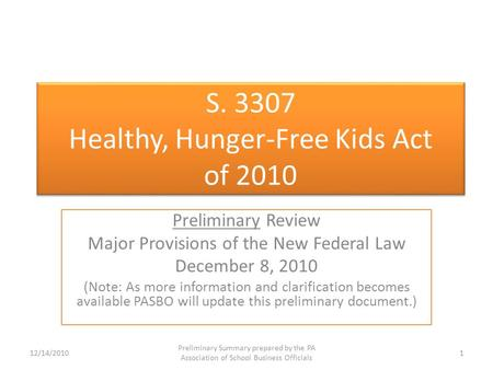 S. 3307 Healthy, Hunger-Free Kids Act of 2010 Preliminary Review Major Provisions of the New Federal Law December 8, 2010 (Note: As more information and.