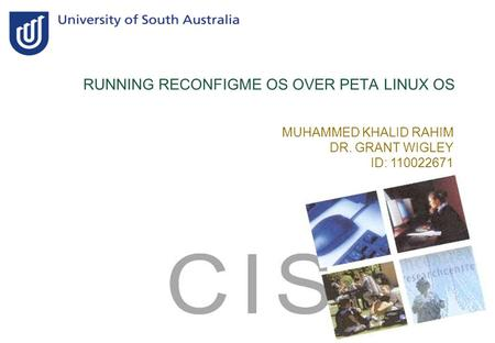 RUNNING RECONFIGME OS OVER PETA LINUX OS MUHAMMED KHALID RAHIM DR. GRANT WIGLEY ID: 110022671.
