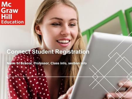 Connect Student RegistrationConnect Student Registration Name of School, Professor, Class info, section infoName of School, Professor, Class info, section.