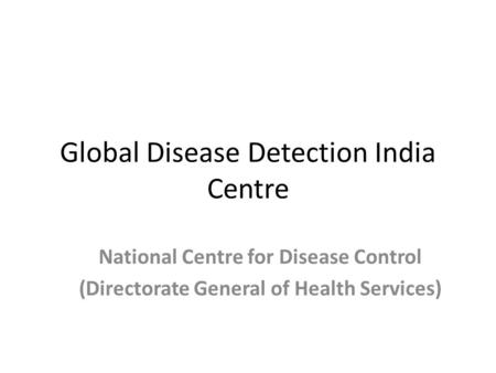 Global Disease Detection India Centre National Centre for Disease Control (Directorate General of Health Services)