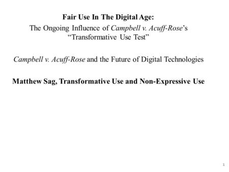 "Fair Use In The Digital Age: The Ongoing Influence of Campbell v. Acuff-Rose's ""Transformative Use Test"" Campbell v. Acuff-Rose and the Future of Digital."